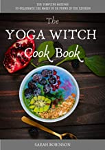 The Yoga Witch Cook Book: Ten Tempting Recipes to Celebrate the Magic to be found in the Kitchen