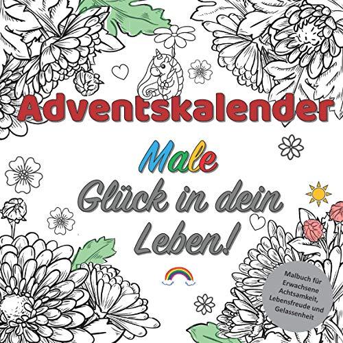 Adventskalender: Malbuch für Erwachsene Achtsamkeit, Lebensfreude und Gelassenheit: 24 Ausmalbilder mit liebevollen Sprüchen und Affirmationen für ... Mindset und Entspannung - das ideale Geschenk