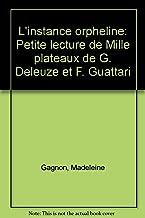 L'instance orpheline: Petite lecture de Mille plateaux de G. Deleuze et F. Guattari (French Edition)