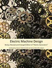 """Electric Machine Design: Being a Revised and Enlarged Edition of """"Electric Generators"""""""