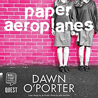 Paper Aeroplanes                   By:                                                                                                                                 Dawn O'Porter                               Narrated by:                                                                                                                                 Imogen Comrie,                                                                                        Helen Vine                      Length: 6 hrs and 26 mins     32 ratings     Overall 4.4