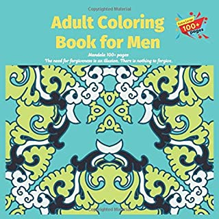 Adult Coloring Book for Men Mandala 100+ pages - The need for forgiveness is an illusion. There is nothing to forgive.