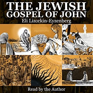 The Jewish Gospel of John     Discovering Jesus, King of All Israel              By:                                                                                                                                 Eli Lizorkin-Eyzenberg                               Narrated by:                                                                                                                                 Dr. Eli Lizorkin-Eyzenberg                      Length: 10 hrs and 39 mins     158 ratings     Overall 4.7
