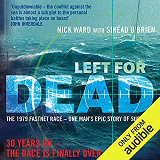 Left for Dead     The Untold Story of the Tragic 1979 Fastnet Race              By:                                                                                                                                 Sinead O'Brien,                                                                                        Nick Ward                               Narrated by:                                                                                                                                 Simon Vance                      Length: 6 hrs and 25 mins     99 ratings     Overall 4.5