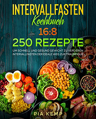 Intervallfasten Kochbuch 16:8: 250 Rezepte, um schnell und gesund Gewicht zu verlieren. Intervallfasten der ideale Weg zur Traumfigur.