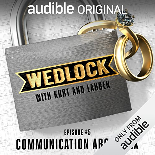 Ep. 5: Communication about Sex (Wedlock with Kurt and Lauren) audiobook cover art