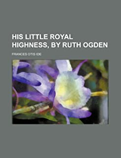 His Little Royal Highness, by Ruth Ogden