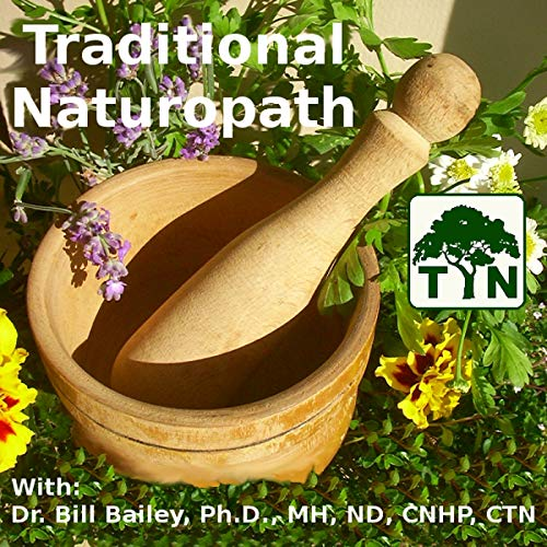 The Traditional Naturopath Podcast By Dr. Bill Bailey cover art
