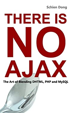 There is No AJAX - The Art of Blending DHTML, PHP and MySQL