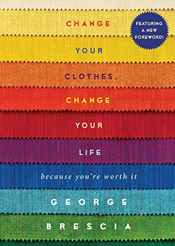 Change Your Clothes, Change Your Life: Because You're Worth It (English Edition)