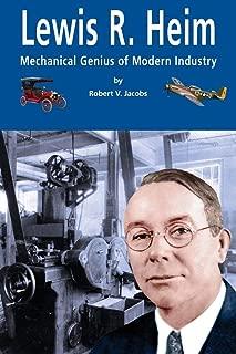 Lewis R. Heim: Mechanical Genius of Modern Industry