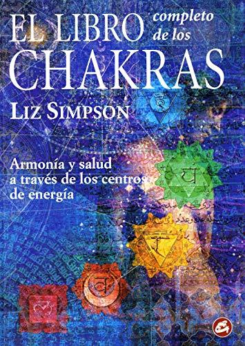 El Libro Completo de los Chakras: Armonía y salud a través de los centros de energía (Cuerpo-Mente)