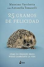 25 gramos de felicidad: Cómo un pequeño erizo puede cambiarte la vida (MEMORIAS INSPIRADORAS)