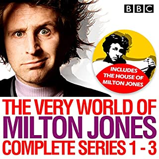 The Very World of Milton Jones: Series 1-3     The Complete BBC Radio 4 Collection              By:                                                                                                                                 David Tyler                               Narrated by:                                                                                                                                 Milton Jones,                                                                                        Olivia Colman,                                                                                        Alexander Armstrong,                   and others                 Length: 10 hrs and 40 mins     12 ratings     Overall 4.4