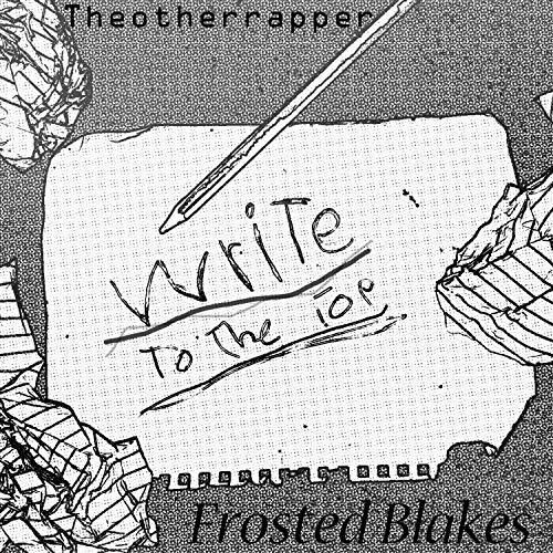 Write to the top (feat. Frosted Blakes) [Explicit]