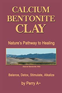 Calcium Bentonite Clay: Nature s Pathway to Healing Balance, Detox, Stimulate, Alkalize