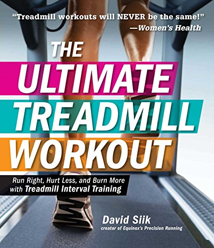 The Ultimate Treadmill Workout: Run Right, Hurt Less, and Burn More with Treadmill Interval Training