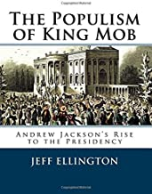 The Populism of King Mob: Andrew Jackson's Rise to the Presidency
