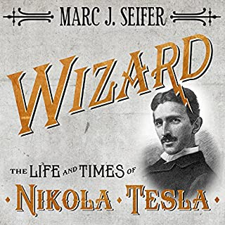 Wizard     The Life and Times of Nikola Tesla: Biography of a Genius              By:                                                                                                                                 Marc J. Seifer                               Narrated by:                                                                                                                                 Simon Prebble                      Length: 22 hrs and 13 mins     3,058 ratings     Overall 4.0