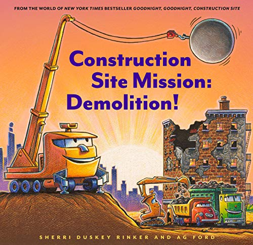 Compare Textbook Prices for Construction Site Mission: Demolition Illustrated Edition ISBN 9781452182575 by Rinker, Sherri Duskey,Ford, AG