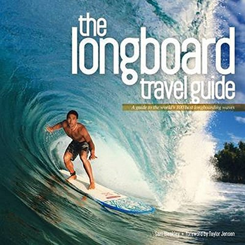 Longboard Travel Guide: A Guide to the World's 100 Best Longboarding Waves: A Guide to the World's Best Longboarding Waves