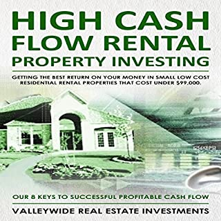 High Cash Flow Rental Property Investing     Getting the Best Return on Your Money in Small Low Cost Residential Rental Properties That Cost Under $99,000              By:                                                                                                                                 ValleyWide Real Estate Investments                               Narrated by:                                                                                                                                 John Tomasevich                      Length: 30 mins     7 ratings     Overall 5.0