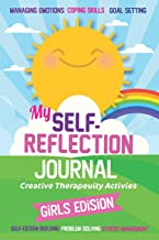 My Self- Reflection Journal: A Children's Self-Discovery Journal with Creative Exercises, Self-esteem building, Inspiration, Fun Activities, ... Emotion: Creative Therapeuity Activies