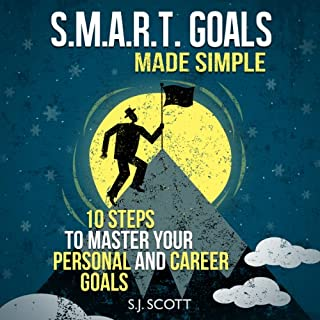 S.M.A.R.T. Goals Made Simple     10 Steps to Master Your Personal and Career Goals              By:                                                                                                                                 S. J. Scott                               Narrated by:                                                                                                                                 Matt Stone                      Length: 2 hrs and 11 mins     96 ratings     Overall 4.3