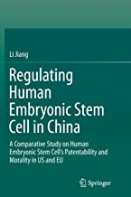 Regulating Human Embryonic Stem Cell in China: A Comparative Study on Human Embryonic Stem Cell's Patentability and Morality in US and EU