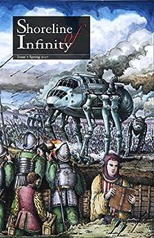 Shoreline of Infinity 7: Science Fiction Magazine by [Noel Chidwick, David L Clements, Davyne DeSye, Dan Grace, Katie Gray, Terry Jackman, Tim Major, Daniel Soule, Shannon Connor Winward, Jane Yolen]