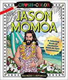 Crush And Color. Jason Momoa: A Coloring Book of Fantasies with an Epic Dreamboat