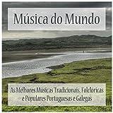 Música do Mundo: As Melhores Músicas Tradicionais, Folclóricas e Populares Portuguesas e Galegas