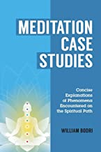 Meditation Case Studies: Concise Explanations of Phenomena Encountered on the Spiritual Path