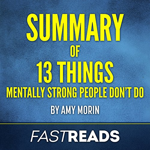 Summary of 13 Things Mentally Strong People Don't Do by Amy Morin cover art