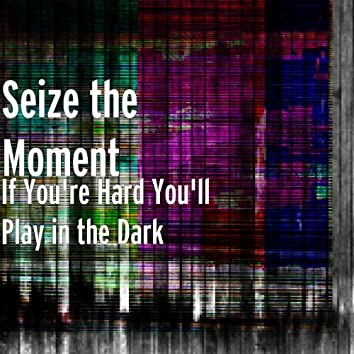 If You're Hard You'll Play in the Dark