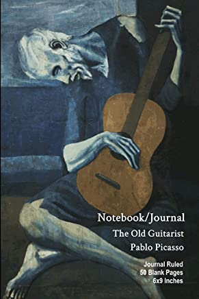 Notebook/Journal - The Old Guitarist - Pablo Picasso: Journal Ruled - 50 Blank Pages - 6x9 Inches