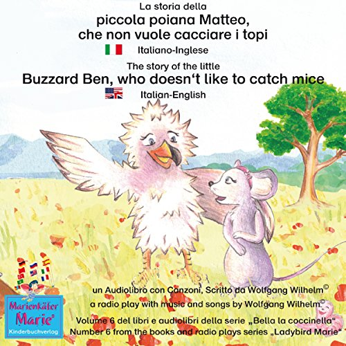 La storia della poiana Matteo che non vuole cacciare i topi: Italiano-Inglese / The story of the little Buzzard Ben, who doesn't like to catch mice: Italian-English (Bella la coccinella / Ladybird Marie 6) cover art