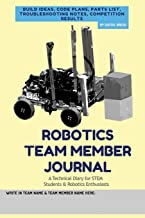 ROBOTICS TEAM MEMBER JOURNAL - A Technical Diary for STEM Students & Robotics Enthusiasts: build ideas, code plans, parts list, troubleshooting notes, competition results
