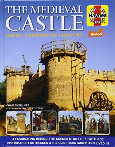 The Medieval Castle Manual: Design - Construction - Daily Life (Haynes Manuals)