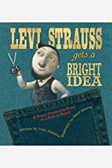 Levi Strauss Gets a Bright Idea: A Fairly Fabricated Story of a Pair of Pants Hardcover