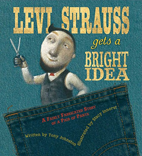 Image of Levi Strauss Gets a Bright Idea: A Fairly Fabricated Story of a Pair of Pants