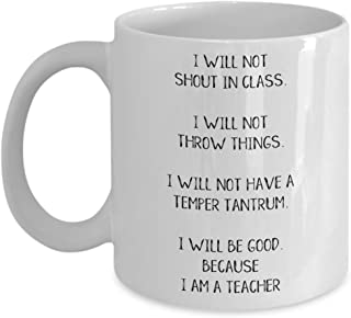 Funny English Teacher Mug - I Will Not Shout In Class. I Will Not Throw Things. I Will Not Have A Temper Tantrum. 11oz White Coffee Mug, Tea Cup Best