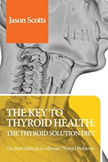 The Key to Thyroid Health: The Thyroid Solution Diet: Thyroid Solution Diet & Natural Treatment Book For Thyroid Problems ...