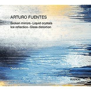 Arturo Fuentes Broken Mirrors; Liquid Crystals; Ice Reflection; Glass Distortion [Quatuor Diotima] [Kairos 0015015KAI]:Kisaran