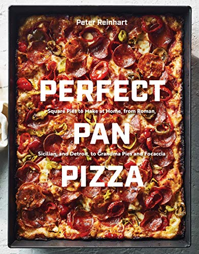 Perfect Pan Pizza: Square Pies to Make at Home, from Roman, Sicilian, and Detroit, to Grandma Pies and Focaccia [A Cookbook]