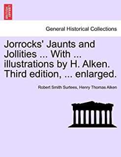 Jorrocks' Jaunts and Jollities ... with ... Illustrations by H. Alken. Third Edition, ... Enlarged.