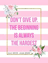 Don't Give Up, The Beginning Is Always The Hardest: Cute Pink & White Stripy Floral Motivational Quote Daily Planner Mid Year Planner 2019 to 2020, Daily Calendar To-Do List Journal.