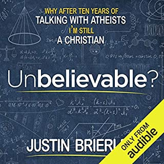 Unbelievable?     Why After Talking with Atheists for Ten Years I'm Still a Christian              By:                                                                                                                                 Justin Brierley                               Narrated by:                                                                                                                                 Justin Brierley                      Length: 6 hrs and 1 min     25 ratings     Overall 4.8