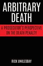 Arbitrary Death: A Prosecutor's Perspective on the Death Penalty