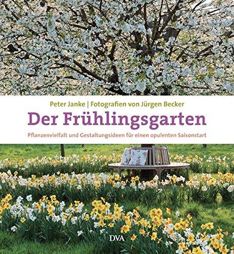 Der Frühlingsgarten: Pflanzenvielfalt und Gestaltungsideen für einen opulenten Saisonstart